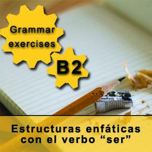 B2 - Estructuras enfáticas con el verbo ser. Spanish grammar exercise