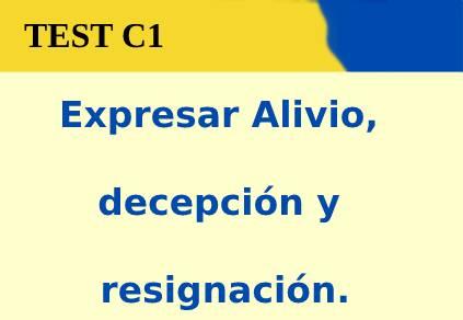 Expresar Alivio, decepción y resignación