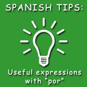 "Useful expressions with ""por"" in Spanish with English translation"