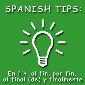 En fin, al fin, por fin, al final (de) y finalmente Spanish expressions