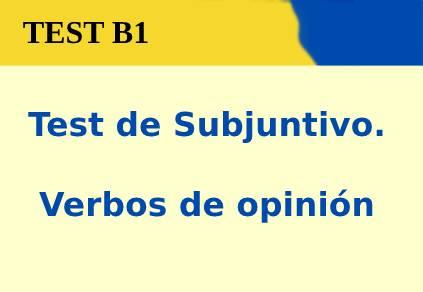 Test de Subjuntivo. Verbos de opinión