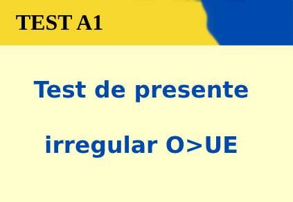 Test de presente irregular O>UE
