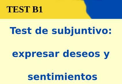 Test de subjuntivo: expresar deseos y sentimientos
